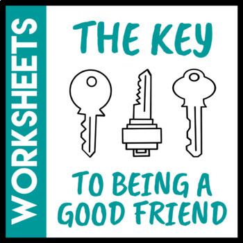The Key to Being a Good Friend Worksheet