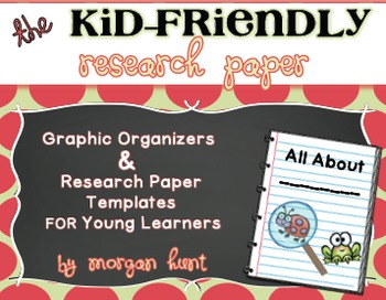 The Kid-Friendly Research Paper: Graphic Organizers & Research Paper Templates