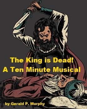 The King is Dead - A Ten Minute Musical