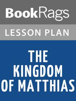 The Kingdom of Matthias Lesson Plans