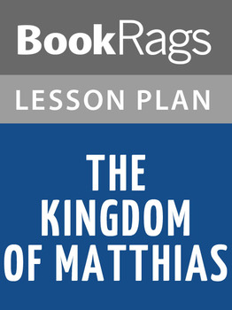 The Kingdom of Matthias Lesson Plans