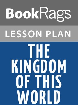 The Kingdom of this World Lesson Plans