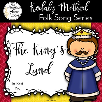 The King's Land {Ta Rest} {Do} Kodaly Method Folk Song File