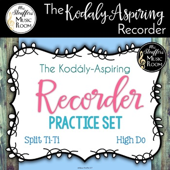 The Kodály-Aspiring Recorder Practice Set {High Do}