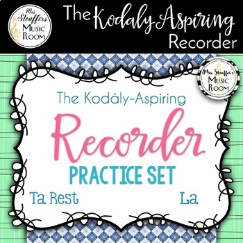 The Kodály-Aspiring Recorder Practice Set {La} {Ta Rest}