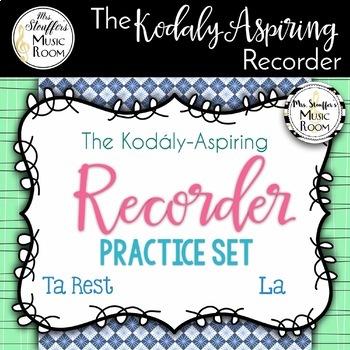 The Kodály-Aspiring Recorder Practice Set {La} {Ta Rest}
