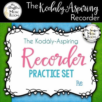 The Kodály-Aspiring Recorder Practice Set {Re}