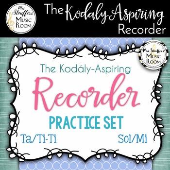 The Kodály-Aspiring Recorder Practice Set {Sol/Mi} {Ta/TiTi}