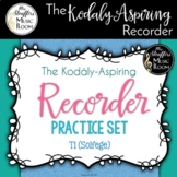 The Kodály-Aspiring Recorder Practice Set {Ti - Solfege}