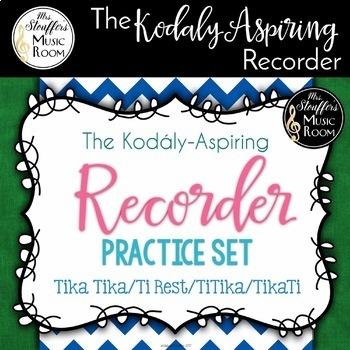 The Kodály-Aspiring Recorder Practice Set{Tika Tika} {Ti Rest} {TiTika} {TikaTi}