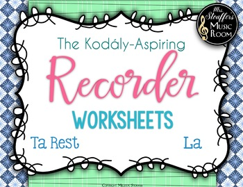 The Kodály-Aspiring Recorder Worksheets {La} {Ta Rest}