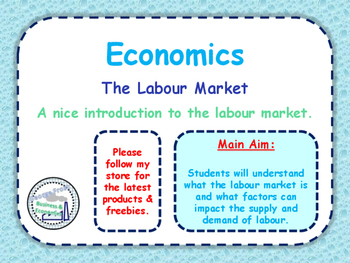 The Labour Market - Introduction to Supply & Demand of Labour