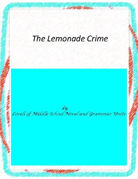 The Lemonade Crime Novel Unit With Literary and Grammar Ac