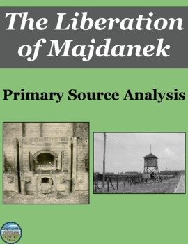 The Liberation of a Concentration Camp Primary Source Analysis