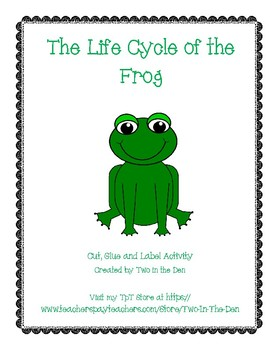 The Life Cycle of the Frog: Cut, Glue and Label Activity!