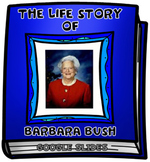 The Life Story of Barbara Bush Digital Research Project in Google Slides™