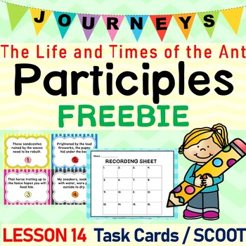 The Life and Times of the Ant (Journeys L.14, 4th Grade) PARTICIPLES Task Cards