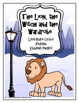 The Lion, the Witch and the Wardrobe Literature Circle Journal Student Packet