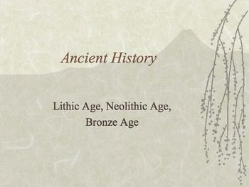 The Lithic / Neolithic / Bronze Ages PowerPoint for High S