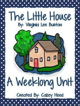 The Little House by: Virginia Lee Burton  A Weeklong Unit