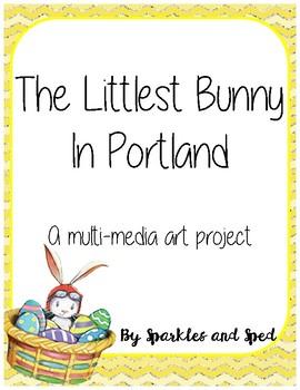 The Littlest Bunny in Portland Multi-Media Art Project