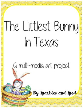 The Littlest Bunny in Texas Multi-Media Art Project