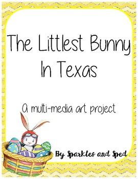 The Littlest Bunny in Texas Multi-Media Art Project
