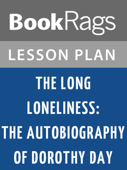 The Long Loneliness: The Autobiography of Dorothy Day Lesson Plans