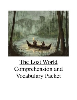 The Lost World by Sir Arthur Conan Doyle Comprehension and Vocabulary Packet