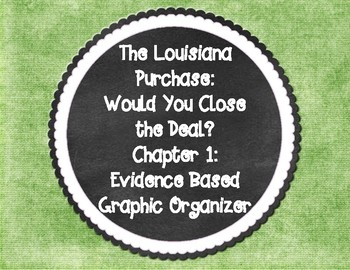 The Louisiana Purchase Would You Close the Deal? Chapter 1 Graphic Organizer