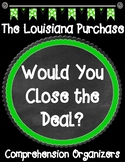 The Louisiana Purchase Would You Close the Deal? Comprehension Organizers