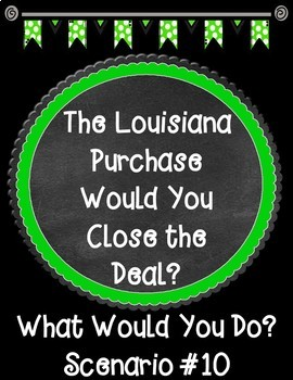 The Louisiana Purchase Would You Close the Deal? Scenario 10 Task