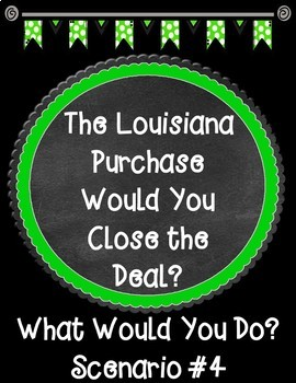 The Louisiana Purchase Would You Close the Deal? Scenario 4 Task