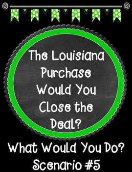 The Louisiana Purchase Would You Close the Deal? Scenario 5 Task