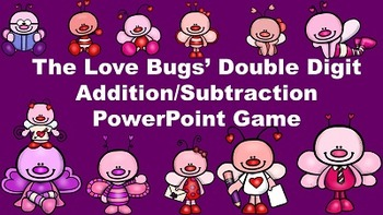 The Love Bugs' Double Digit Addition/Subtraction PowerPoint Game