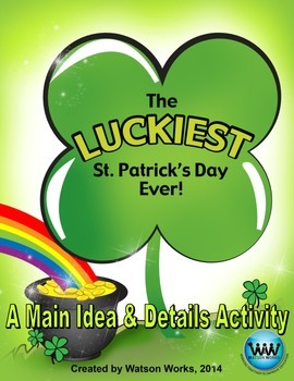 The Luckiest St. Patrick's Day Ever! A Main Idea & Details Activity