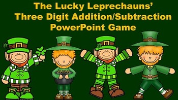 The Lucky Leprechauns' Three Digit Addition/Subtraction PowerPoint Game