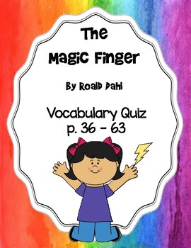The Magic Finger by Roald Dahl Vocabulary Quiz (pages 36 - 63)
