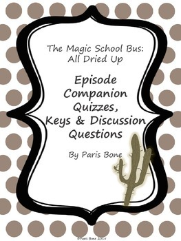 The Magic School Bus All Dried Up: Episode Quizzes, Keys & Discussion Questions