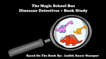 The Magic School Bus Dinosaur Detectives - Book Study