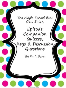 The Magic School Bus Gets Eaten: Episode Quizzes, Keys & Discussion Questions