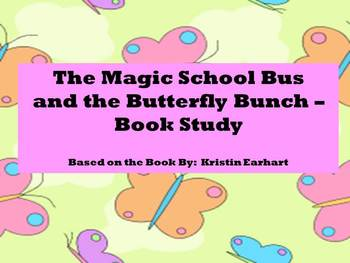 The Magic School Bus and the Butterfly Bunch - Book Study