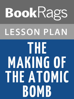 The Making of the Atomic Bomb Lesson Plans