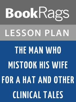 The Man Who Mistook His Wife for a Hat and Other Clinical Tales Lesson Plans