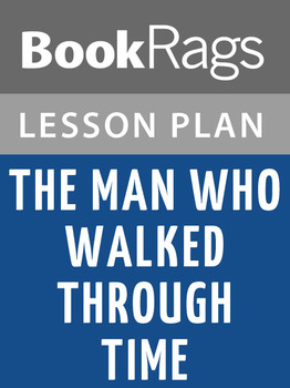 The Man Who Walked Through Time Lesson Plans
