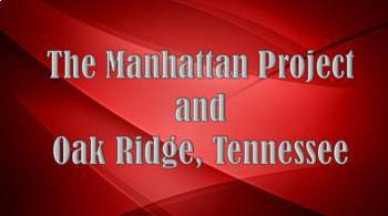 The Manhattan Project and Oak Ridge, Tennessee PowerPoint