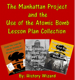 The Manhattan Project and the Use of the Atomic Bomb Lesson Plan Collection