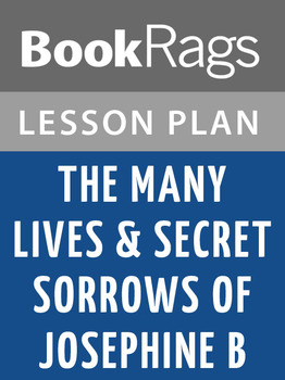 The Many Lives & Secret Sorrows of Josephine B Lesson Plans