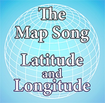The Map Song (Latitude and Longitude)