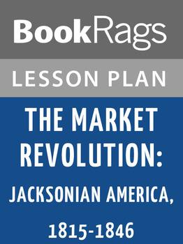 The Market Revolution: Jacksonian America, 1815-1846 Lesson Plans